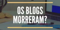 os blogs morreram2